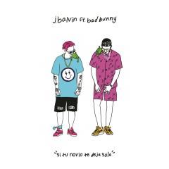Si Tu Novio Te Deja Sola - J Balvin Feat. Bad Bunny
