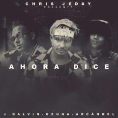 Ahora Dice - Chris Jeday feat. J Balvin & Ozuna & Arcangel