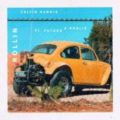 Rollin - Calvin Harris Feat. Future & Khalid