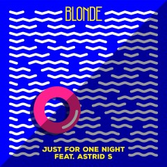 Just For One Night - Blonde feat. Astrid S