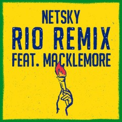 Rio Remix - Netsky feat. Macklemore