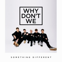 Something Different - Why Don't We
