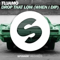 Drop That Low (When I Dip) - Tujamo