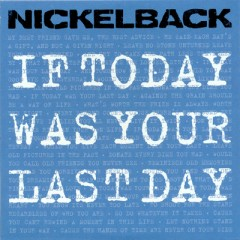 If Today Was Your Last Day - Nickelback
