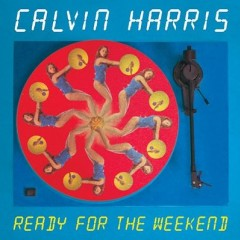 Ready For The Weekend - Calvin Harris Feat. Mary Pearce