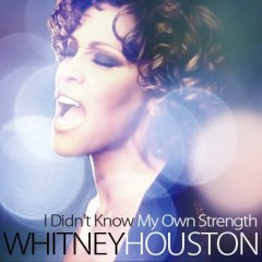 I Didn't Know My Own Stregth - Whitney Houston