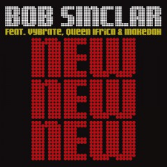 New New New - Bob Sinclar feat. Vybrate, Queen Ifrica & Makedah
