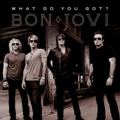 What Do You Got - Bon Jovi