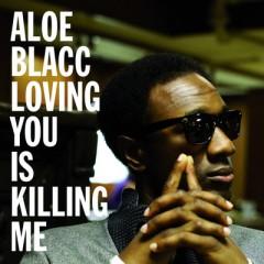 Loving You Is Killing Me - Aloe Blacc