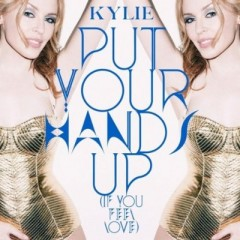 Put Your Hands Up (If You Feel Love) - Kylie Minogue