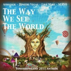 The Way We See The World (Tomorrowland 2011 Anthem) - Afrojack & Dimitri Vegas & Like Mike & Nervo