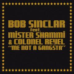 Me Not A Gangsta - Bob Sinclar & Mister Shammi & Colonel Reyel
