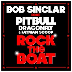 Rock The Boat - Bob Sinclar feat. Pitbull, Dragonfly & Fatman Scoop