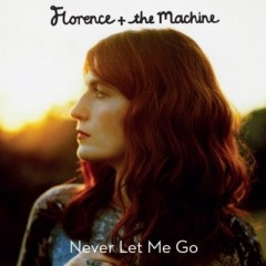 Never Let Me Go - Florence & The Machine