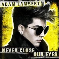 Never Close Our Eyes - Adam Lambert