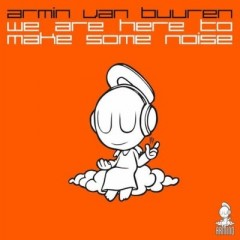 We Are Here To Make Some Noise - Armin Van Buuren
