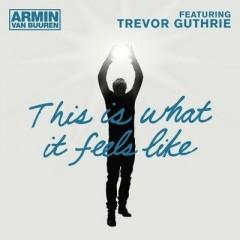 This Is What It Feels Like - Armin Van Buuren Feat. Trevor Guthrie