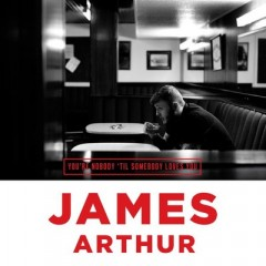 You're Nobody 'Til Somebody Loves You - James Arthur
