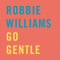 Go Gentle - Robbie Williams
