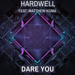 Dare You - Hardwell Feat. Matthew Koma