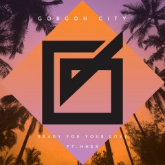 Ready For Your Love - Gorgon City Feat. Mnek