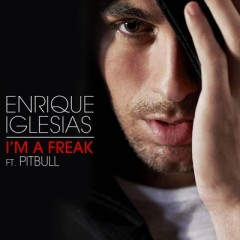 I'm A Freak - Enrique Iglesias feat. Pitbull