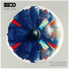 Find You - Zedd & Matthew Koma & Miriam Bryant
