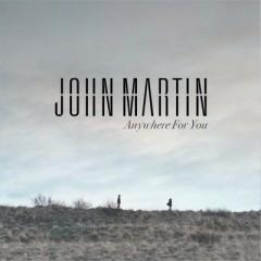 Anywhere For You - John Martin