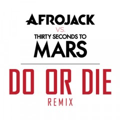 Do Or Die (Remix) - Afrojack & 30 Seconds To Mars