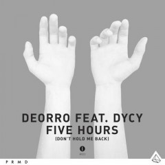 Don't Hold Me Back (Five Hours) - Deorro feat. Dycy