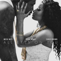 All Eyes On You - Meek Mill feat. Chris Brown & Nicki Minaj