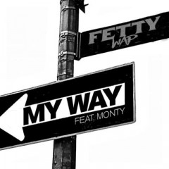 My Way - Fetty Wap feat. Monty