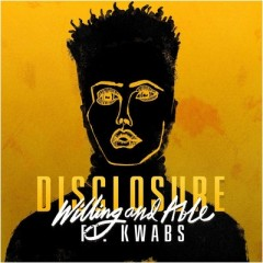 Willing & Able - Disclosure feat. Kwabs