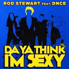Da Ya Think I'm Sexy - Rod Stewart feat. Dnce