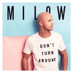 Don't Turn Around - Milow