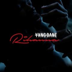 Rihanna - Yxng Bane