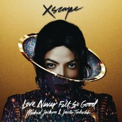 Love Never Felt So Good - Michael Jackson feat. Justin Timberlake