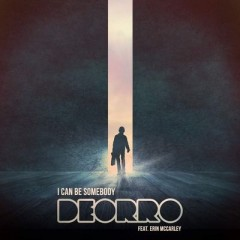 I Can Be Somebody - Deorro feat. Erin Mccarley