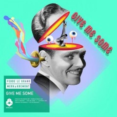 Give Me Some - Fedde Le Grand and Merk & Kremont
