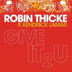 Give It 2 U - Robin Thicke feat. Kendrick Lamar