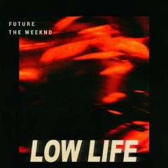 Low Life - Future feat. Weeknd