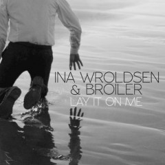 Lay It On Me - Ina Wroldsen & Broiler