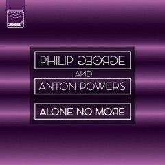 Alone No More - Philip George & Anton Powers