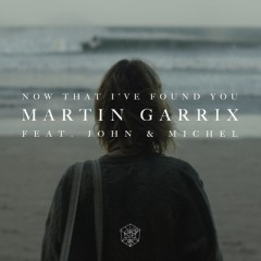 Now That I've Found You - Martin Garrix Feat. John & Michel