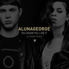 You Know You Like It - Dj Snake & Aluna George