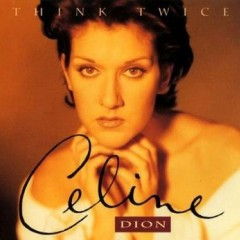 Think Twice - Celine Dion