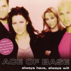 Always Have, Always Will - Ace Of Base