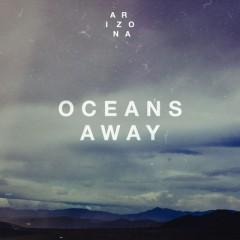 Oceans Away (Remix) - A R I Z O N A