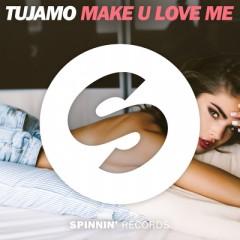 Make U Love Me - Tujamo