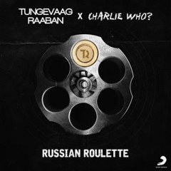 Russian Roulette - Tungevaag & Raaban x Charlie Who